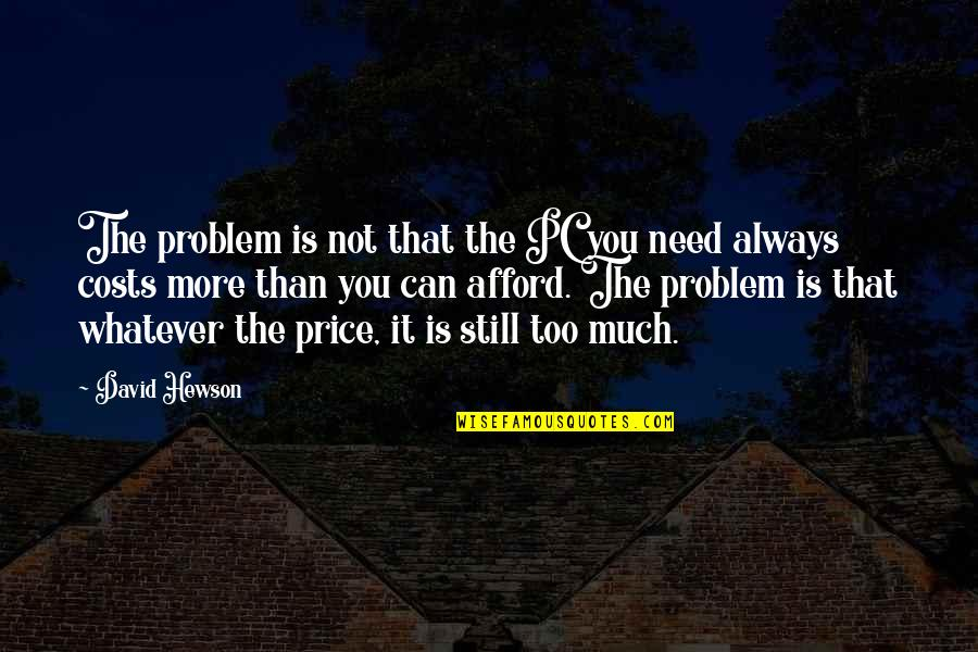 Hewson Quotes By David Hewson: The problem is not that the PC you
