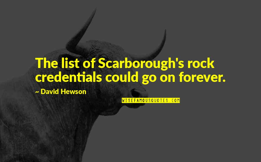 Hewson Quotes By David Hewson: The list of Scarborough's rock credentials could go