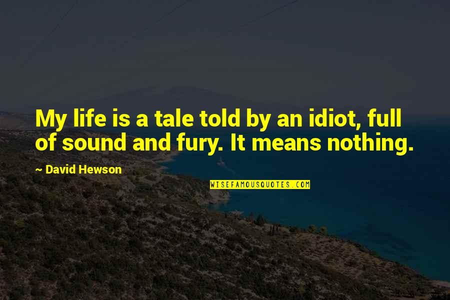 Hewson Quotes By David Hewson: My life is a tale told by an