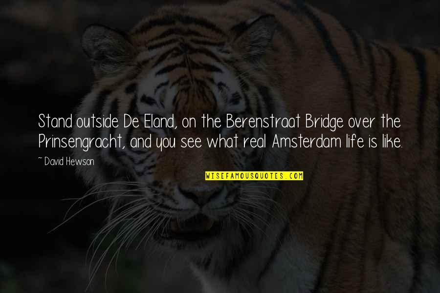 Hewson Quotes By David Hewson: Stand outside De Eland, on the Berenstraat Bridge