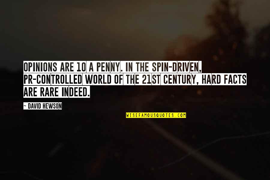 Hewson Quotes By David Hewson: Opinions are 10 a penny. In the spin-driven,