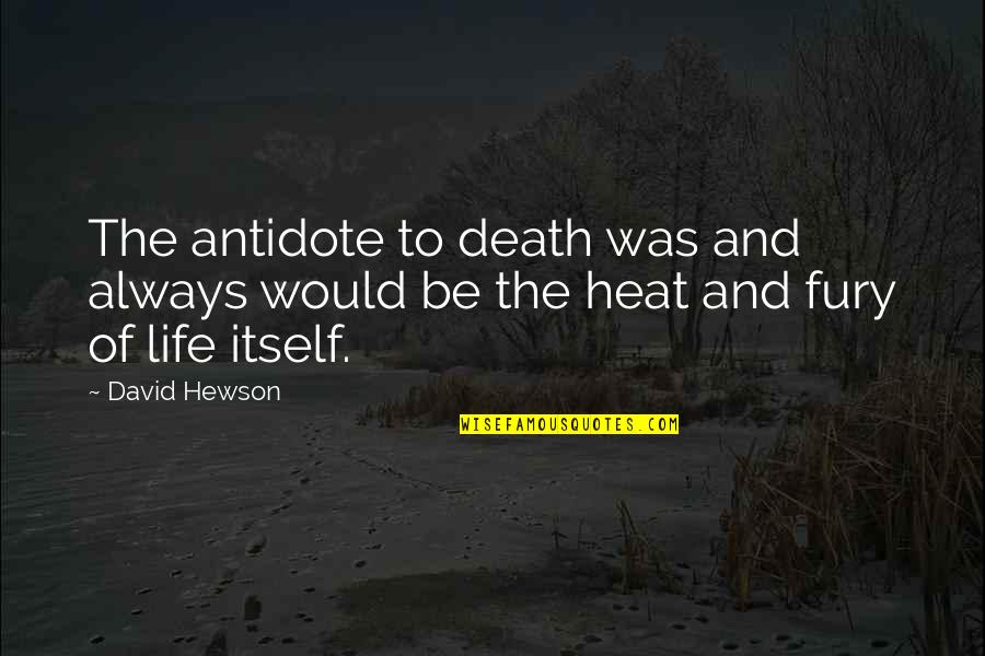 Hewson Quotes By David Hewson: The antidote to death was and always would