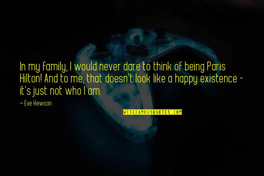 Hewson Quotes By Eve Hewson: In my family, I would never dare to