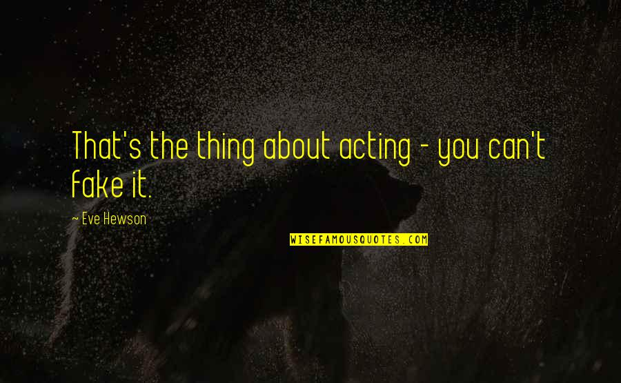 Hewson Quotes By Eve Hewson: That's the thing about acting - you can't