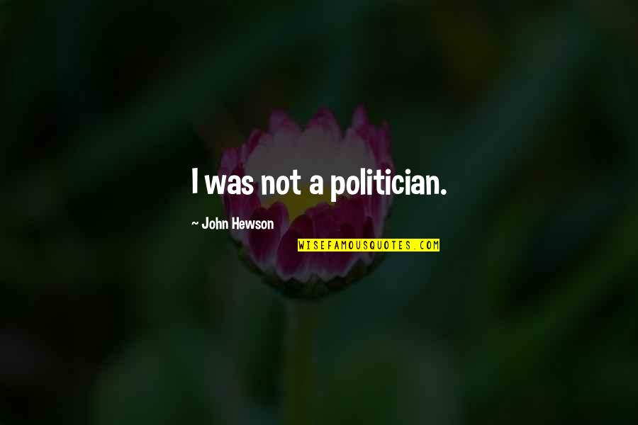 Hewson Quotes By John Hewson: I was not a politician.