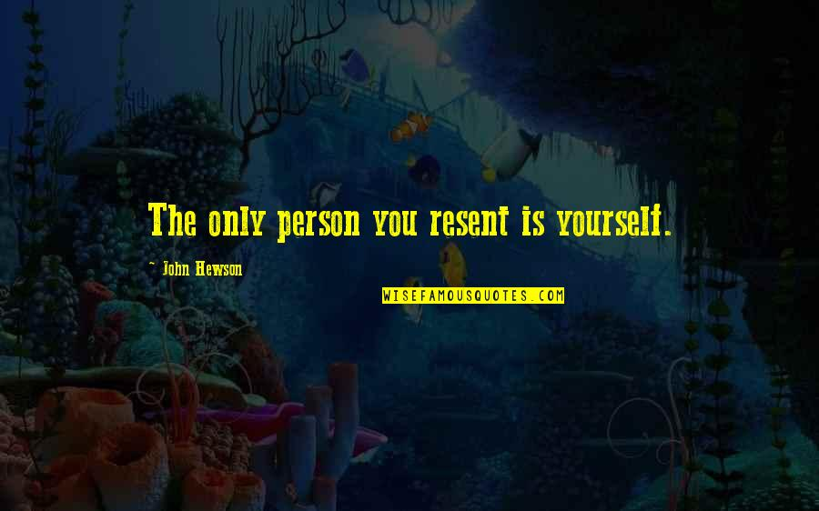 Hewson Quotes By John Hewson: The only person you resent is yourself.