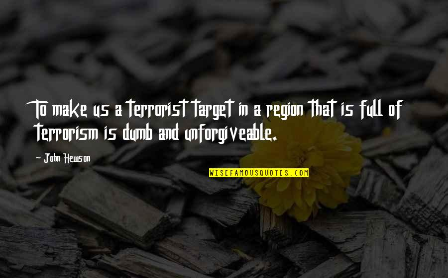 Hewson Quotes By John Hewson: To make us a terrorist target in a