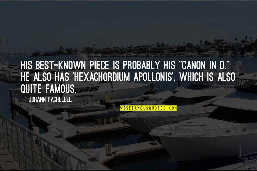 "Hexachordium Quotes By Johann Pachelbel: His best-known piece is probably his ""Canon in"