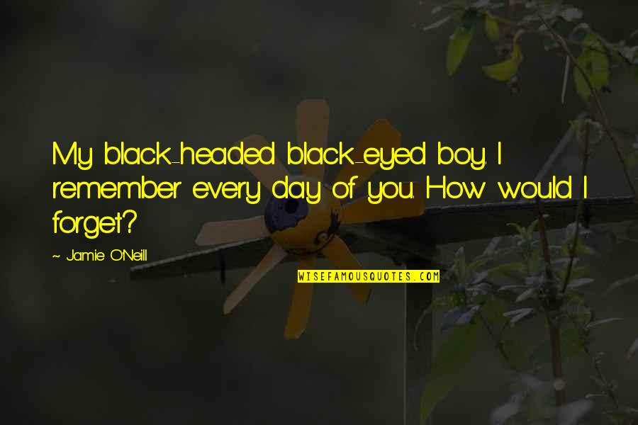 Hey Arnold Suspended Quotes By Jamie O'Neill: My black-headed black-eyed boy. I remember every day