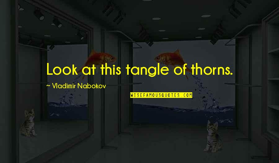 Hey Arnold Suspended Quotes By Vladimir Nabokov: Look at this tangle of thorns.