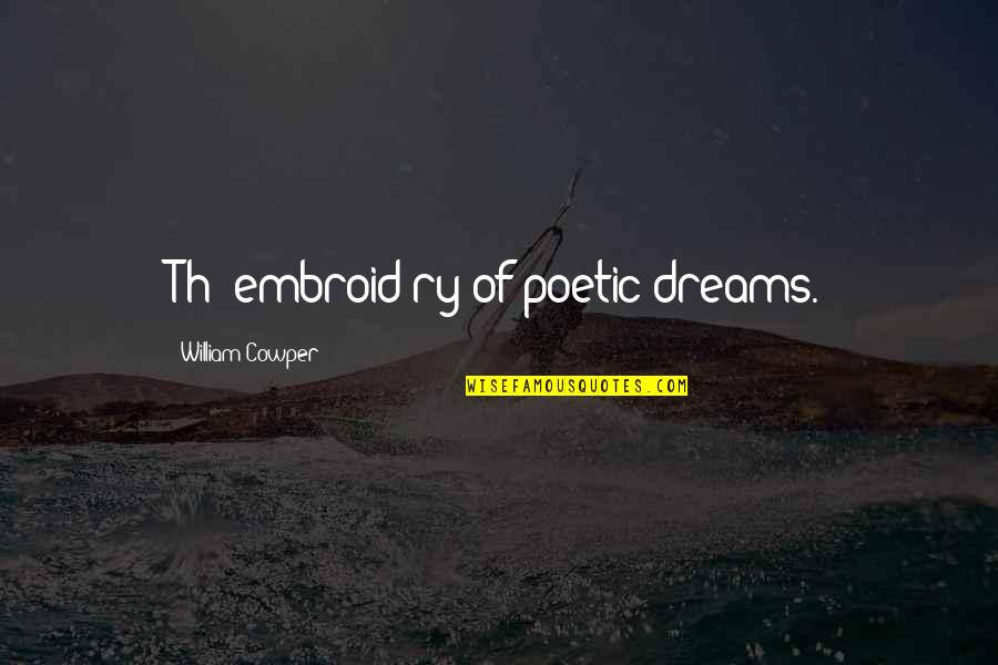 Hey Arnold Suspended Quotes By William Cowper: Th' embroid'ry of poetic dreams.