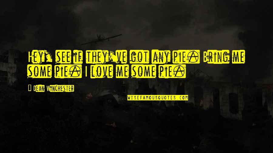 Hey My Love Quotes By Dean Winchester: Hey, see if they've got any pie. Bring