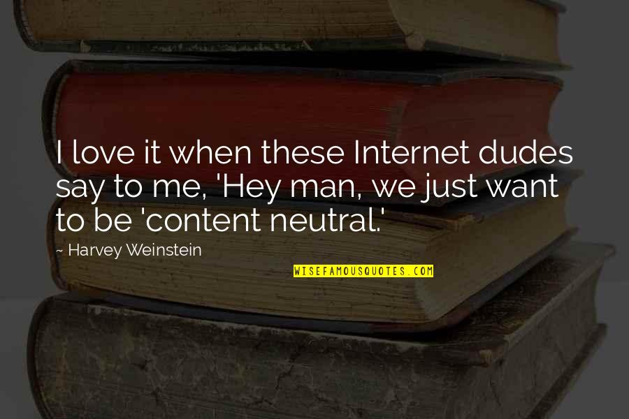 Hey My Love Quotes By Harvey Weinstein: I love it when these Internet dudes say