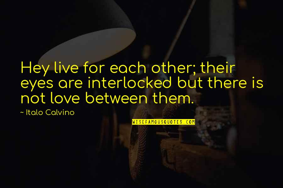 Hey My Love Quotes By Italo Calvino: Hey live for each other; their eyes are