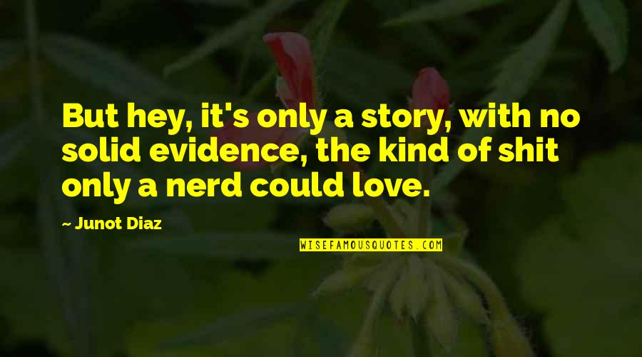 Hey My Love Quotes By Junot Diaz: But hey, it's only a story, with no