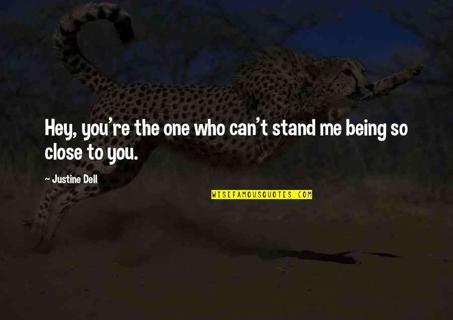 Hey My Love Quotes By Justine Dell: Hey, you're the one who can't stand me