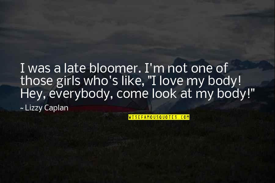 Hey My Love Quotes By Lizzy Caplan: I was a late bloomer. I'm not one