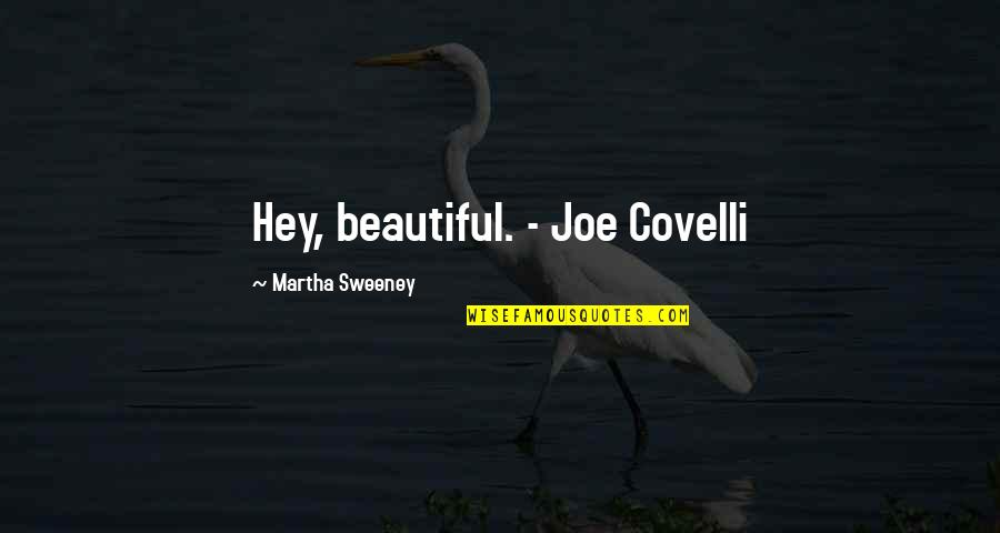 Hey My Love Quotes By Martha Sweeney: Hey, beautiful. - Joe Covelli