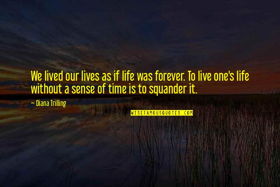 Hey Norm Quotes By Diana Trilling: We lived our lives as if life was