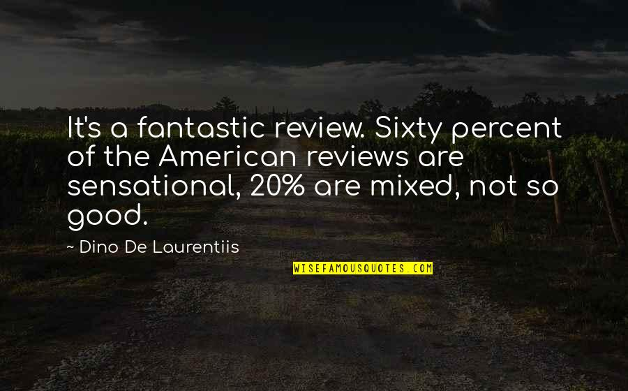 Hey Norm Quotes By Dino De Laurentiis: It's a fantastic review. Sixty percent of the