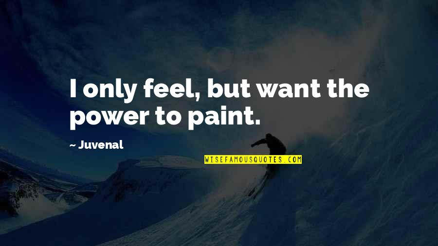 Hey Norm Quotes By Juvenal: I only feel, but want the power to