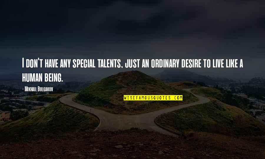 Hey Norm Quotes By Mikhail Bulgakov: I don't have any special talents, just an