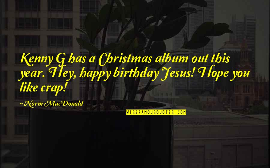 Hey Norm Quotes By Norm MacDonald: Kenny G has a Christmas album out this