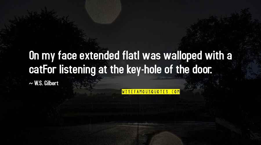 Hey Norm Quotes By W.S. Gilbert: On my face extended flatI was walloped with