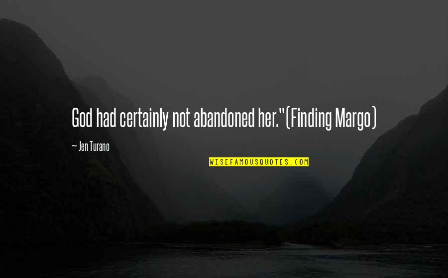 """Hey Paula Quotes By Jen Turano: God had certainly not abandoned her.""""(Finding Margo)"""