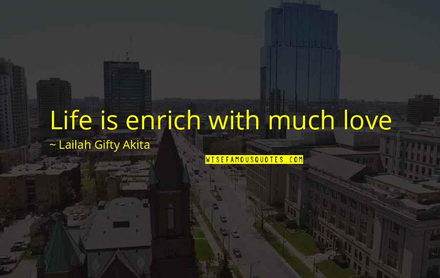 Hey Paula Quotes By Lailah Gifty Akita: Life is enrich with much love