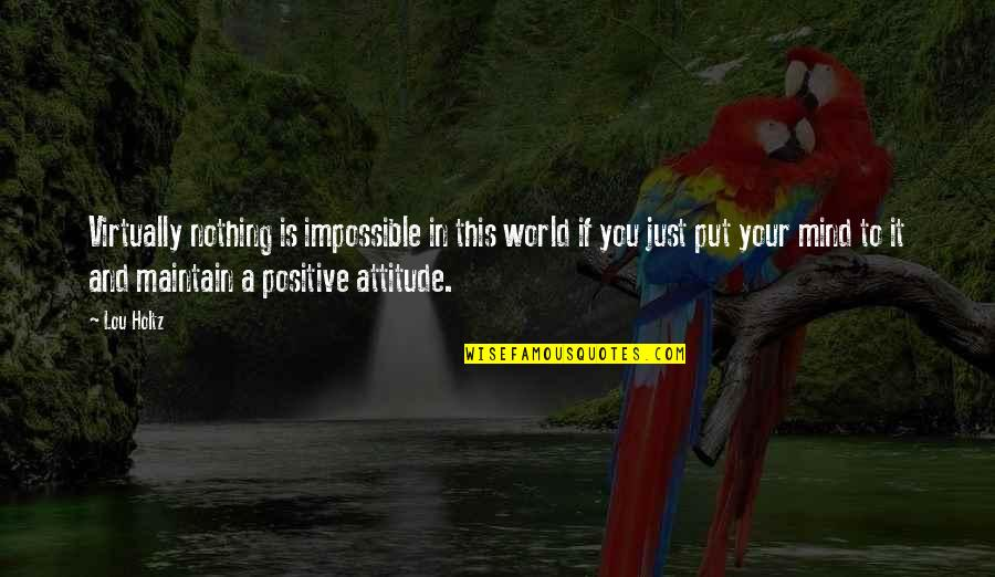 Hey Paula Quotes By Lou Holtz: Virtually nothing is impossible in this world if