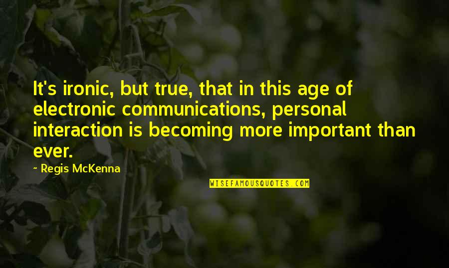 Hey Paula Quotes By Regis McKenna: It's ironic, but true, that in this age