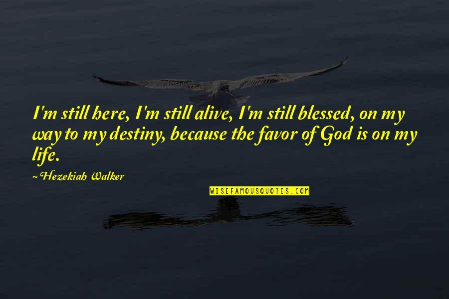 Hezekiah Walker Quotes By Hezekiah Walker: I'm still here, I'm still alive, I'm still