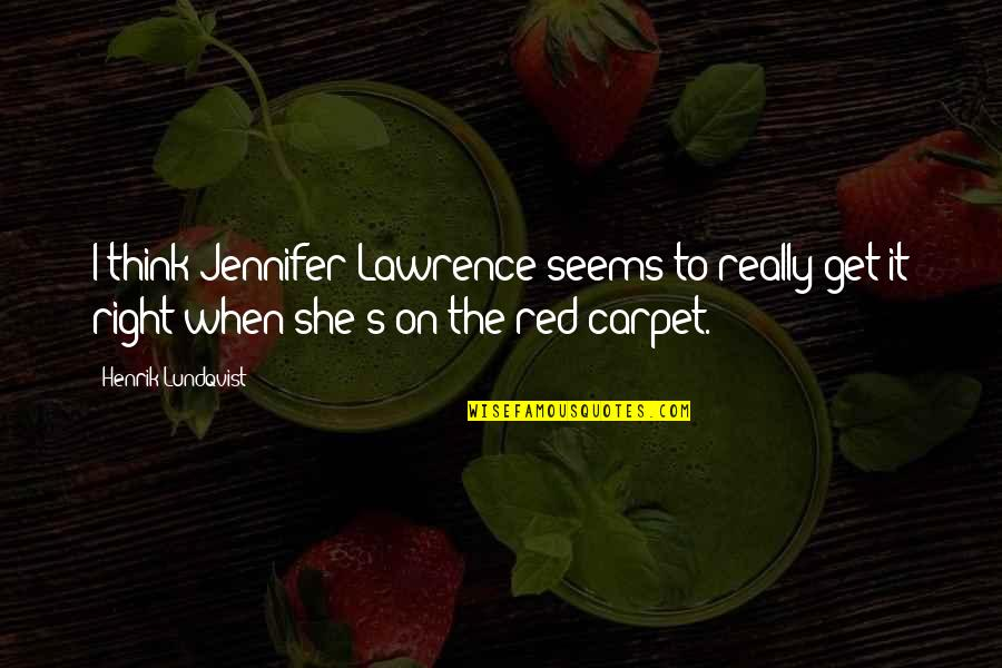 Hhhm Quotes By Henrik Lundqvist: I think Jennifer Lawrence seems to really get