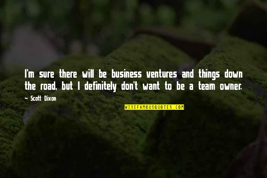 Hhhm Quotes By Scott Dixon: I'm sure there will be business ventures and