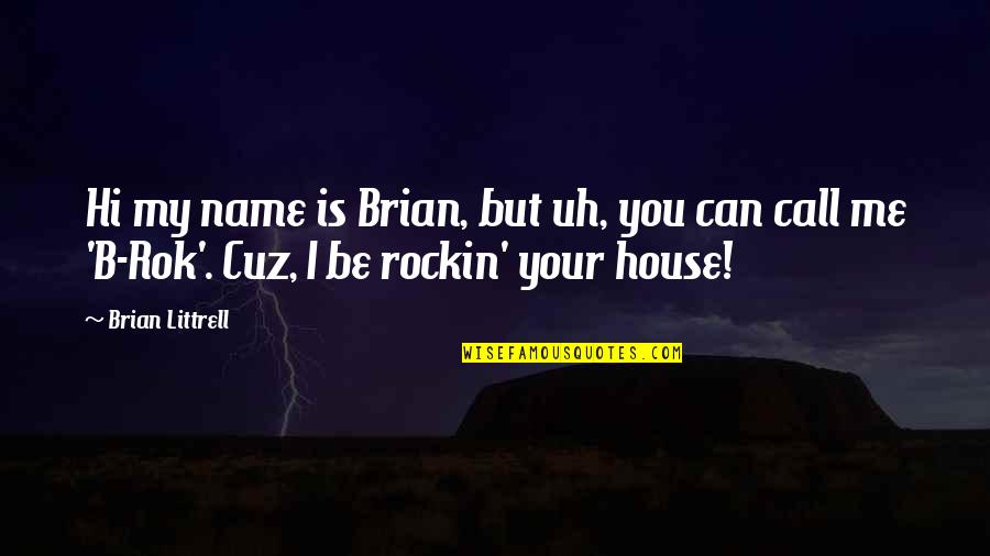 Hi My Name Is Quotes By Brian Littrell: Hi my name is Brian, but uh, you