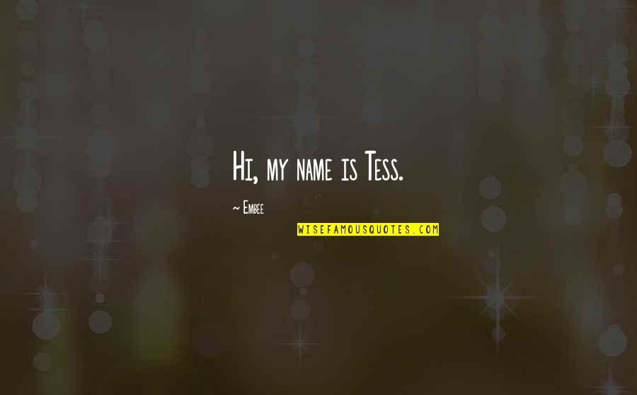 Hi My Name Is Quotes By Embee: Hi, my name is Tess.