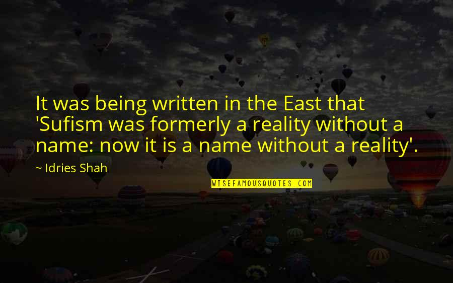 Hi My Name Is Quotes By Idries Shah: It was being written in the East that