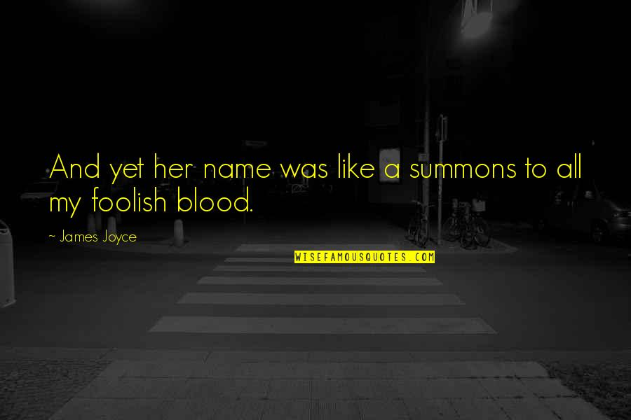 Hi My Name Is Quotes By James Joyce: And yet her name was like a summons