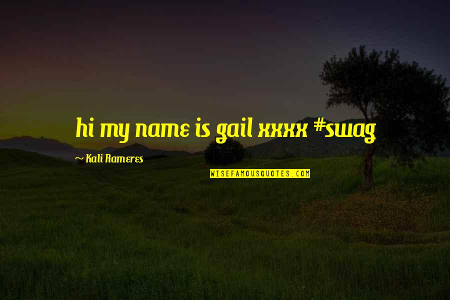 Hi My Name Is Quotes By Kali Rameres: hi my name is gail xxxx #swag