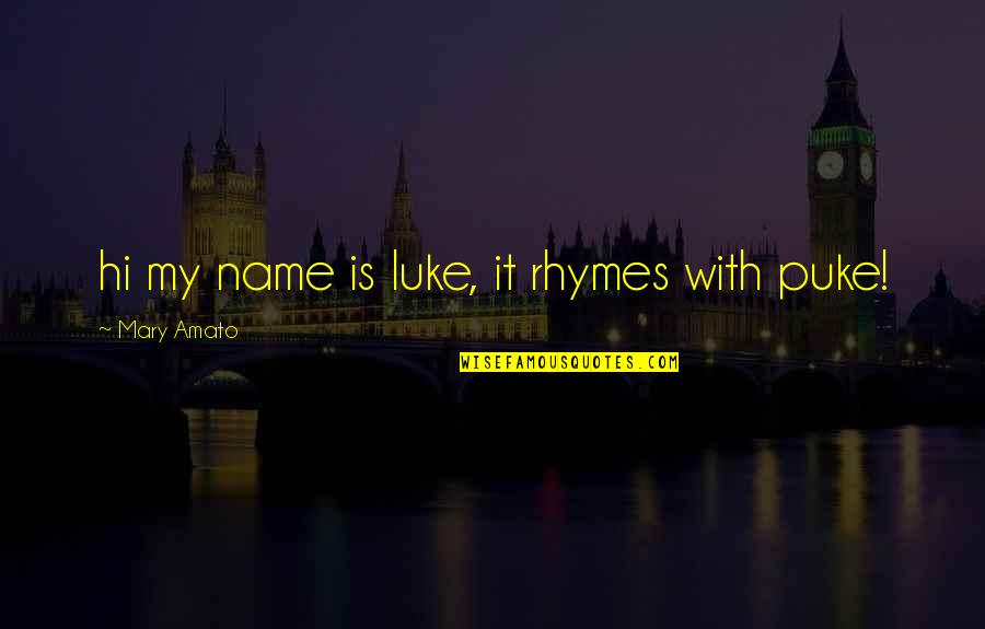 Hi My Name Is Quotes By Mary Amato: hi my name is luke, it rhymes with