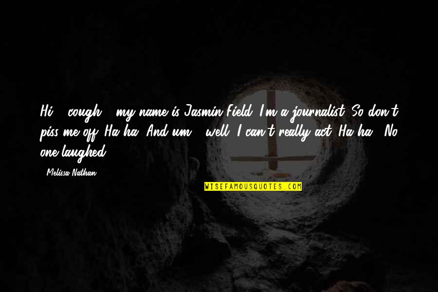 "Hi My Name Is Quotes By Melissa Nathan: Hi,"" (cough), ""my name is Jasmin Field. I'm"