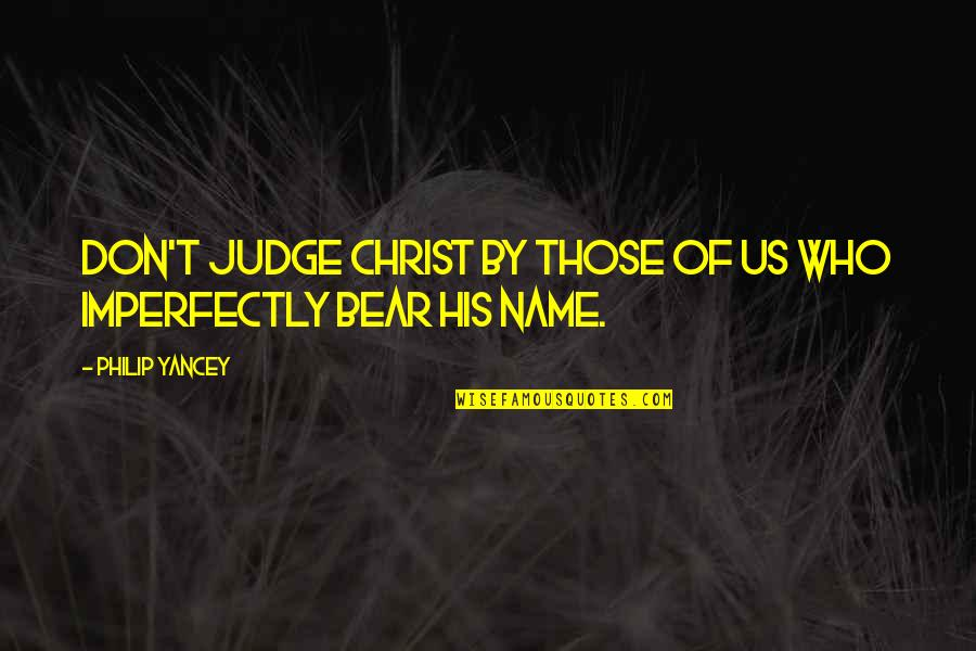 Hi My Name Is Quotes By Philip Yancey: Don't judge Christ by those of us who