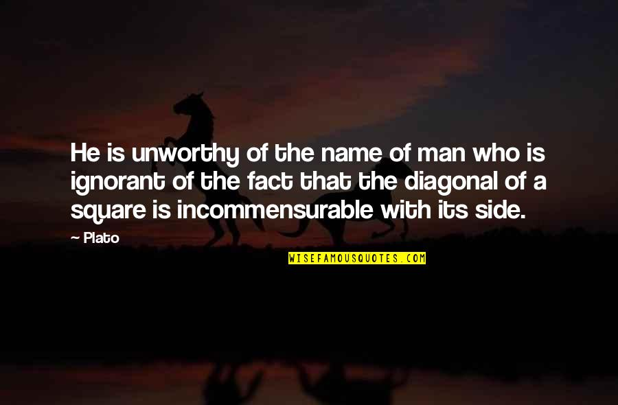 Hi My Name Is Quotes By Plato: He is unworthy of the name of man