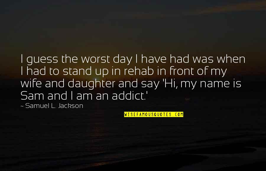 Hi My Name Is Quotes By Samuel L. Jackson: I guess the worst day I have had