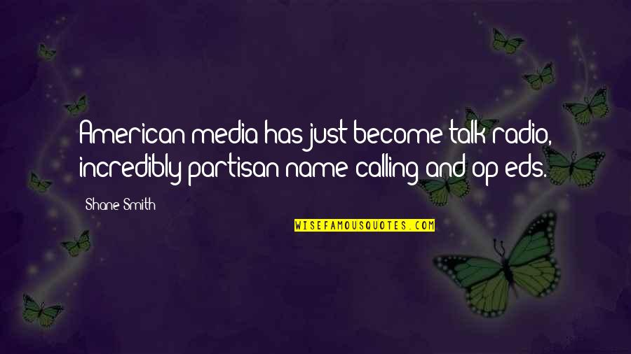 Hi My Name Is Quotes By Shane Smith: American media has just become talk radio, incredibly