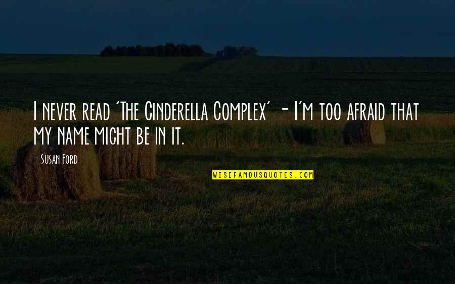 Hi My Name Is Quotes By Susan Ford: I never read 'The Cinderella Complex' - I'm