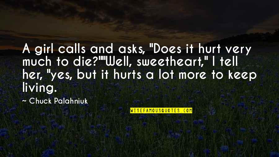 """Hi My Sweetheart Quotes By Chuck Palahniuk: A girl calls and asks, """"Does it hurt"""