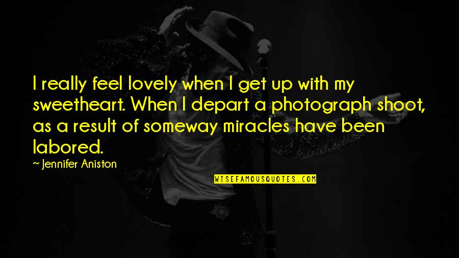 Hi My Sweetheart Quotes By Jennifer Aniston: I really feel lovely when I get up