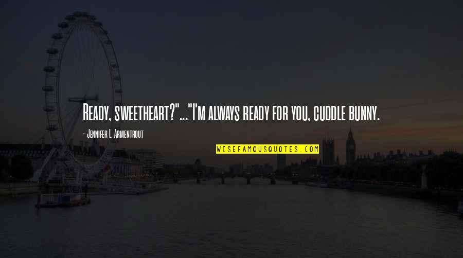 """Hi My Sweetheart Quotes By Jennifer L. Armentrout: Ready, sweetheart?""""...""""I'm always ready for you, cuddle bunny."""
